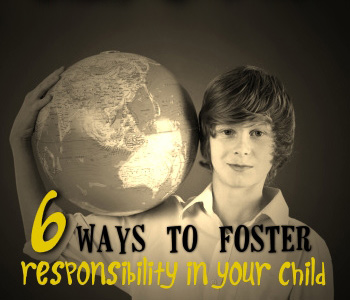 6 Ways to Foster Responsibility